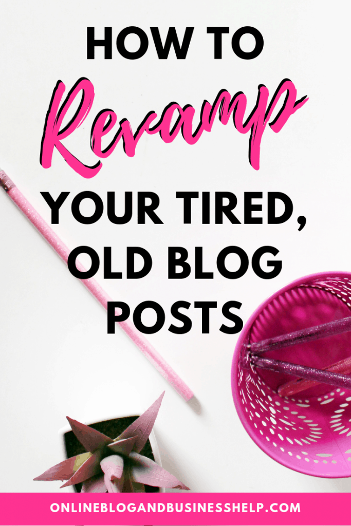 "Pink items on desk with text ""How to Revamp Your Tired Old Blog Posts"""