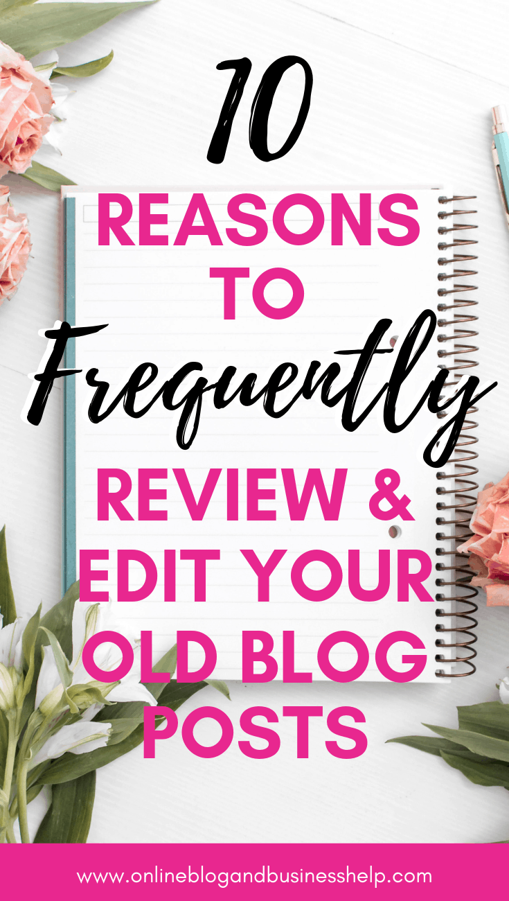 """Text """"10 Reasons to Frequently Review & Edit Your Old Blog Posts"""" over picture of notebook surrounded by roses"""