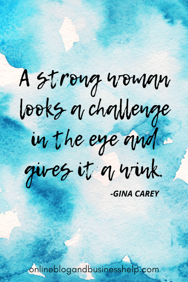 "Quote Image: ""A strong woman looks a challenge in the eye and gives it a wink."" - Gina Carey"