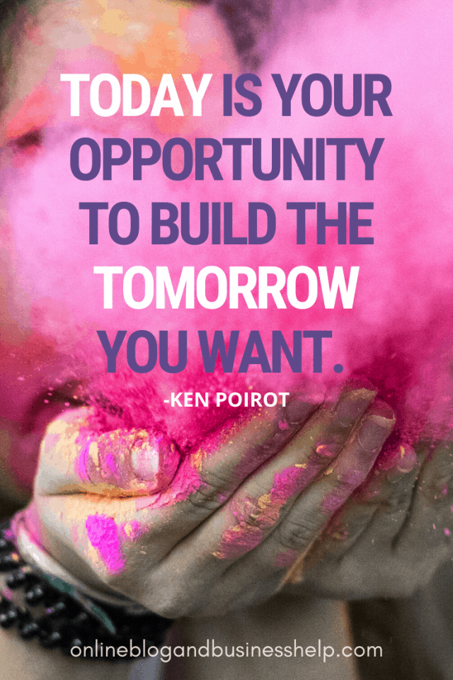 """Quote Image: """"Today is your opportunity to build the tomorrow you want."""" - Ken Poirot"""