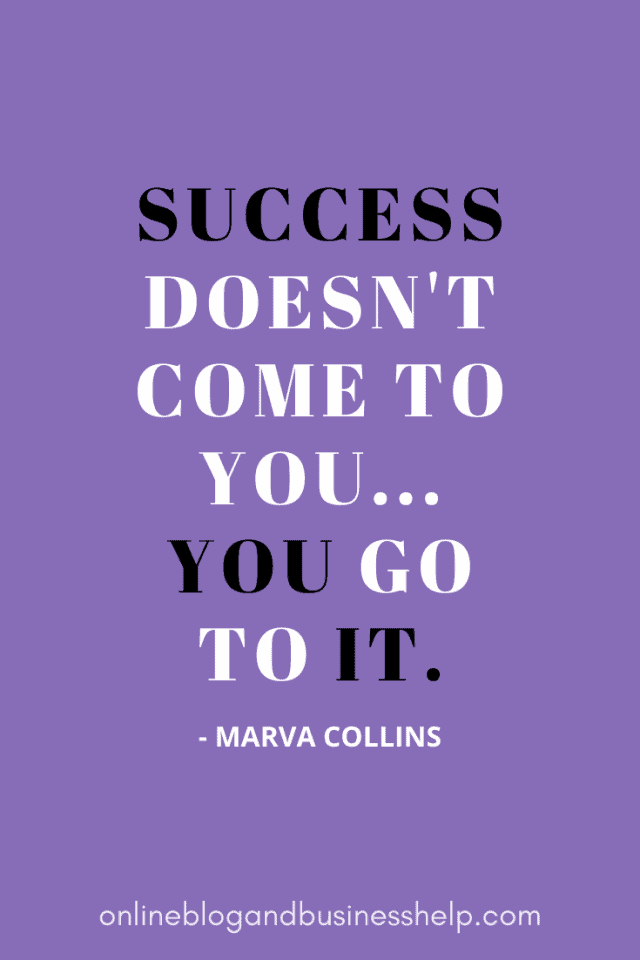 """Quote Image: """"Success doesn't come to you...you go to it."""" - Marva Collins"""
