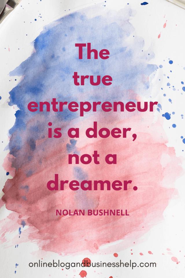 "Quote Image: ""The true entrepreneur is a doer, not a dreamer."" - Nolan Bushnell"