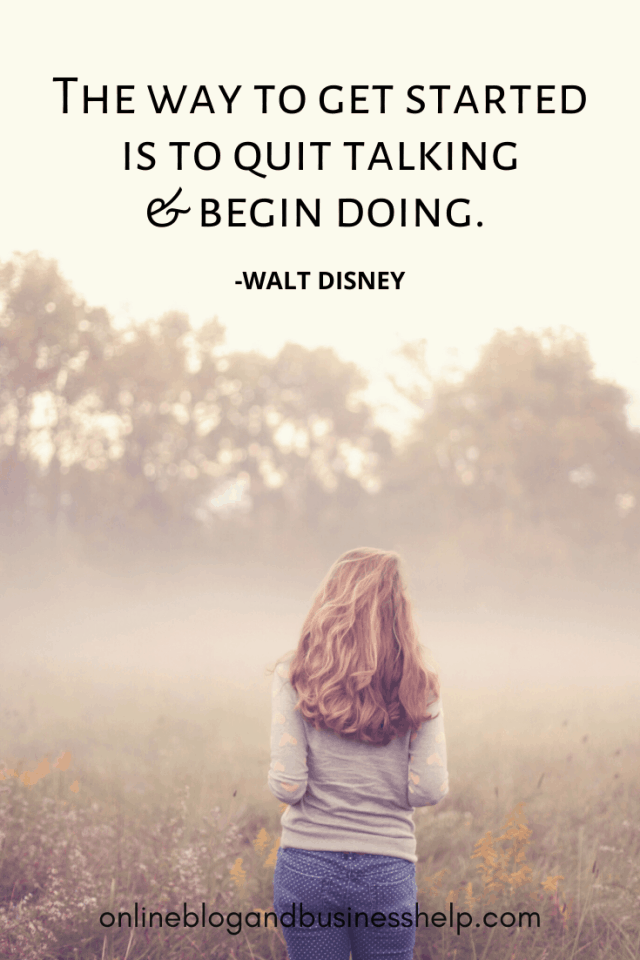 Quote Image: The way to get started is to quit talking & begin doing. - Walt Disney
