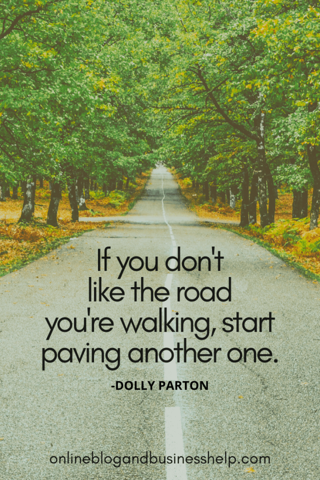 Quote Image: If you don't like the road you're walking, start paving another one. - Dolly Parton