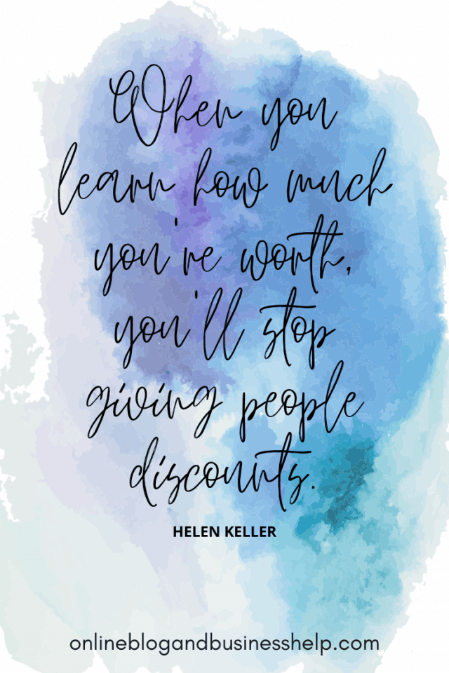 Quote Image: When you learn how much you're worth, you'll stop giving people discounts. - Helen Keller