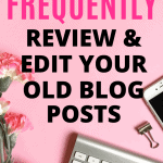 10 Reasons to Frequently Review and Edit Your Old Blog Posts