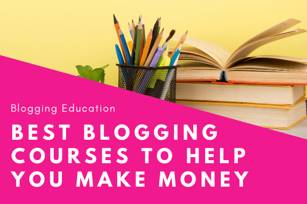 Blogging Education - Best Blogging Courses to Help You Make Money